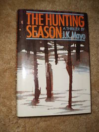 The Hunting Season - First Edition  1985 by J.K.Mayo - First Edition - 1985 - from NY Modern First and Biblio.co.uk