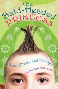 The Bald-Headed Princess : Cancer, Chemo, and Courage by Maribeth R. Ditmars - Paperback - 2010 - from ThriftBooks and Biblio.com