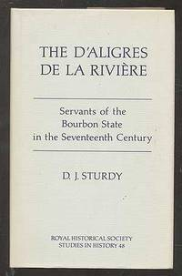 The D'Aligres de la Riviere: Servants of the Bourbon State in the Seventeenth Century