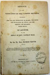 DEFENCE OF THE VINDICATION OF THE CATHOLIC DOCTRINE, CONCERNING THE USE AND VENERATION OF IMAGES; THE HONOR AND INVOCATION OF SAINTS; AND THE KEEPING AND HONORING THEIR RELICS. IN ANSWER TO THE REPLY OF REV. NATHAN HALL. BY THE RT. REV. BISHOP DAVID