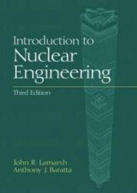Introduction to Nuclear Engineering (3rd Edition) by John R. Lamarsh - 2001-03-31