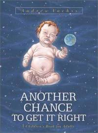 Another Chance to Get It Right : A Children's Book for Adults