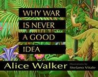 Why War Is Never a Good Idea by Alice Walker - Hardcover - 2007-06-04 - from Books Express and Biblio.co.uk