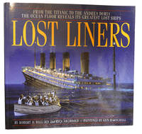 image of LOST LINERS :   From the Titanic to the Andrea Doria the Ocean Floor  Reveals Its Greatest Lost Ships