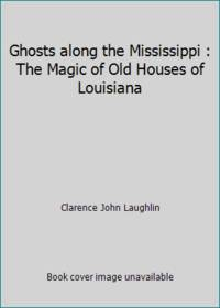 image of Ghosts along the Mississippi : The Magic of Old Houses of Louisiana
