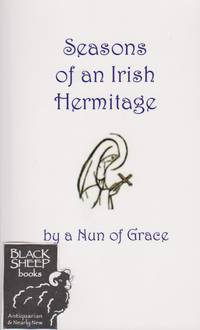 Seasons of an Irish Hermitage by Nun of Grace - Paperback - 2008 - from Black Sheep Books (SKU: 016852)
