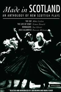 """Made in Scotland: Anthology of New Scottish Plays: """"Cut"""", The """"Life of Stuff"""", """"Bondagers"""", """"Julie Allardyce"""" (Play Anthologies): Anthology of New ... The Life of Stuff; Bondagers; Julie Allardyce by  Sue Glover - Paperback - from World of Books Ltd (SKU: GOR002304317)"""