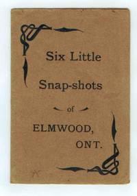 Six Little Snap-shots of Elmwood, Ont