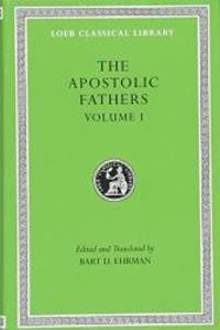 The Apostolic Fathers, Vol. 1: I Clement, II Clement, Ignatius, Polycarp, Didache (Loeb Classical...