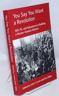 image of You Say You Want a Revolution: SDS, PL, and Adventures in Building a Worker-Student Alliance