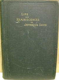 Life and Reminiscences of Jefferson Davis by Distinguished Men of His Time.