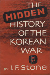The Hidden History of the Korean War by  I.F Stone - First Edition - from Earthlight Books and Biblio.co.uk