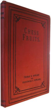 Chess Fruits: A Selection of direct mate, self-mate, picture and letter problems, poems and humorous sketches from the compositions of Thomas B Rowland, a few of Frideswide F Rowland's latest productions, popular games by leading players, and others of general interest