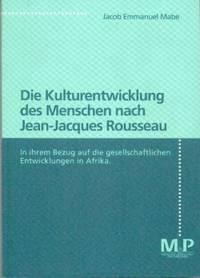 Die Kulturentwicklung des Menschen nach Jean-Jacques Rousseau.