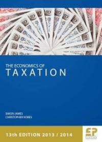 Economics of Taxation (13th Edition 2013/14) (Economics of Taxation (James & Nobes)) by Simon James - Paperback - 2013-09-01 - from Books Express and Biblio.com