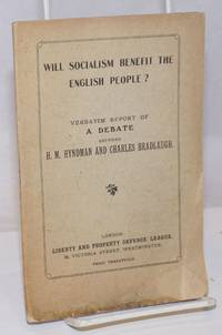 image of Will Socialism Benefit the English People? verbatim report of a debate between H.M. Hundman and Charles Bradlaugh, held at St. James' hall, on April 17th, 1884.  Professor Beesly in the Chair