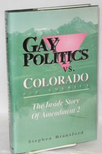 Gay Politics vs. Colorado and America; the inside story of Amendment 2