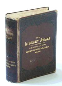 The Library Atlas; Consisting of One Hundred and Ten [110]  Maps Modern, Historical, and Classical Geography, &c.; With Descriptive Letterpress