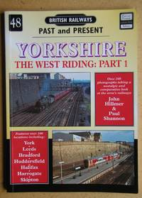British Railways Past and Present No. 48. Part 1. Yorkshire: The West Riding. by  John & Paul Shannon Hillmer - Paperback - First Edition - 2005 - from N. G. Lawrie Books. (SKU: 47463)
