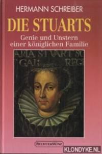 Die Stuarts. Genie und unstern einer königlichen familie