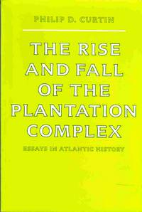 The Rise and Fall of the Plantation Complex Essays in Atlantic History