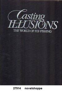 Casting Illusions The World of Fly-Fishing