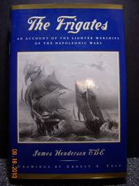 The Frigates  An Account of the Lighter Warships of the Napoleonic Wars  1793-1815