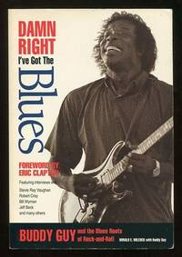 Damn Right I've Got the Blues: Buddy Guy and the Blues Roots of  Rock-and-Roll