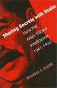 Sharing Secrets with Stalin : How the Allies Traded Intelligence  1941 1945