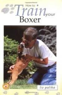 How to Train Your Boxer (How To...(T.F.H. Publications)) by Liz Palika - 2000-07-09
