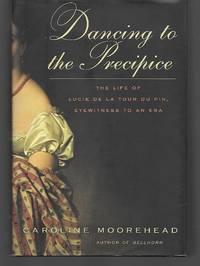 Dancing To The Precipice ( The Life Of Lucie De La Tour Du Pin, Eyewitness To An Era )