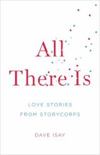 image of All There Is : Love Stories from StoryCorps