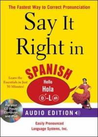 Say It Right in Spanish : The Fastest Way to Correct Pronunciation