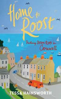 Home to Roost: Putting Down Roots in Cornwall