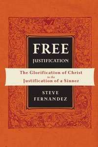 Free Justification : The Glorification of Christ in the Justification of a Sinner
