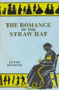 The Romance of the Straw Hat, being a History and a Guide to the Collections