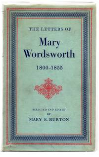 The Letters of Mary Wordsworth 1800-1855 by  Mary E. (ed.) BURTON - Hardcover - 1958 - from Attic Books and Biblio.com