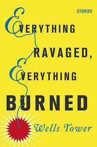 Everything Ravaged, Everything Burned : Stories