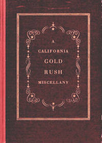 A California Gold Rush Miscellany; Comprising: The Original Journal of Alexander Barrington, Nine Unpublished letters from the Gold Mines, Reproductions of Early Maps and Towns from California Lithographs; Broadsides, Etc., Etc.