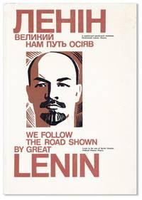 [Text in Ukrainian] Lenin, Velykyi Nam Put' Osiiav: Z Ukraïns'koï Radians'koï Leniniany, Politychnyi Plakat, Poeziia / We Follow the Road Shown by Great Lenin: Lenin in the arts of Soviet Ukraine, Political Posters, Poetry