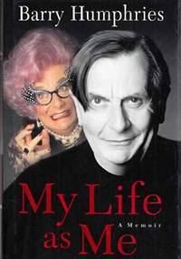 My Life as Me A Memoir by  Barry Humphries - 1st Edition - 2002 - from Adelaide Booksellers and Biblio.com