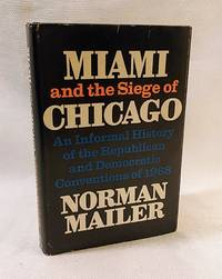 Miami and the Siege of Chicago: An Informal History of the Republican and Democratic Conventions of 1968 by  Norman Mailer - First Edition - 1968 - from The Book House in Dinkytown and Biblio.com.au