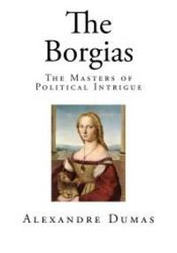 The Borgias by Alexandre Dumas - 2014-12-11 - from Books Express and Biblio.com