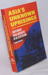 Asia\'s unknown uprisings. Vol. 1: South Korean social movements in the 20th century