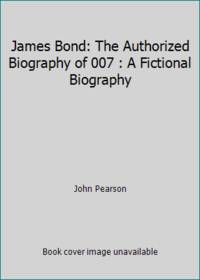 image of James Bond: The Authorized Biography of 007 : A Fictional Biography