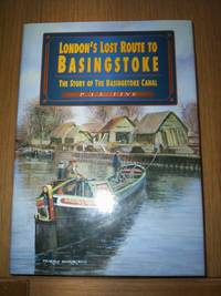 London's Lost Route to Basingstoke : The Story of the Basingstoke Canal, rev.ed