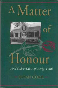 A Matter of Honour And Other Tales of Early Perth by  Susan Code  - Paperback  - Signed  - 1998  - from Riverwash Books (SKU: CAN1460)