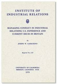 Managing Conflict in Industrial Relations: U.S. Experience and Current Issues in Britain (Institute of Industrial Relations Reprint no. 339) by  Joseph W GARBARINO - Reprint - 1970 - from Lorne Bair Rare Books and Biblio.com