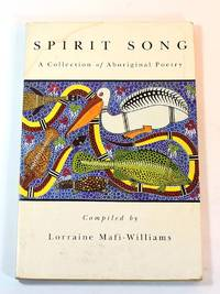 SPIRIT SONG. A Collection of Aboriginal Poetry by  Lorraine (ed.) Mafi-Williams - Paperback - 1993 - from Black Paw Books (SKU: 170629006)