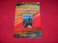Northern Saskatchewan Canoe Trips: A Guide to Fifteen Wilderness Rivers by  Laurel Archer - Paperback - 2003 - from Laird Books and Biblio.co.uk